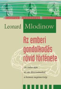 Leonard Mlodinow: Az emberi gondolkodás rövid története - Az ember útja az első kőszerszámoktól a kozmosz megismerésééig -  (Könyv)