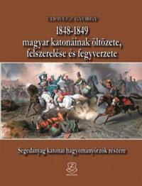 Udovecz György: 1848-1849 magyar katonáinak öltözete, felszerelése és fegyverzete -  (Könyv)