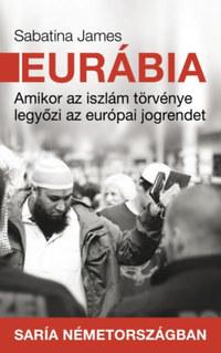 Sabatina James: Eurábia - Amikor az iszlám törvénye legyőzi az európai jogrendet -  (Könyv)