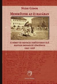 Nyári Gábor: Menekültek az új hazában - A német és osztrák területeken élő magyar emigráció története 1945-1956 -  (Könyv)