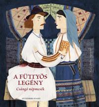 A füttyös legény - Csángó népmesék -  (Könyv)