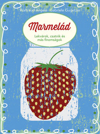 Gabriele Gugetzer, Angele Waltraud: Marmelád - Lekvárok, csatnik és más finomságok -  (Könyv)