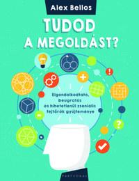 Alex Bellos: Tudod a megoldást? - Elgondolkodtató, beugratós és hihetetlenül zseniális fejtörők gyűjteménye -  (Könyv)