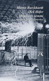 Martin Burckhardt, Dirk Höfer: Minden és semmi - A digitális világpusztítás feltárulása -  (Könyv)