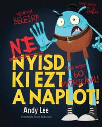 Andy Lee: Ne nyisd ki ezt a naplót! -  (Könyv)