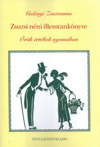 Gedényi Zsuzsanna: Zsuzsi néni illemtankönyve - Örök értékek nyomában -  (Könyv)