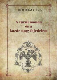 Róheim Géza: A turul monda és a kazár nagyfejedelem -  (Könyv)