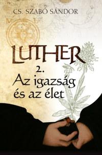 Cs. Szabó Sándor: Luther 2. - Az igazság és az élet -  (Könyv)