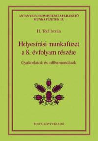 H. Tóth István (Szerk.): Helyesírási munkafüzet a 8. évfolyam részére - Gyakorlatok és tollbamondások -  (Könyv)