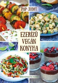 Pap Judit: Ezerízű vegán konyha -  (Könyv)