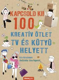 Kris Hirschmann: Kapcsold ki! 100 Kreatív ötlet tv és kütyü helyett -  (Könyv)