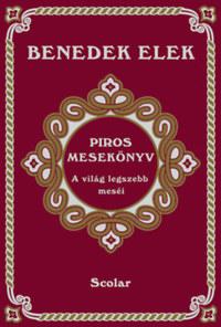 Benedek Elek: Piros mesekönyv - A világ legszebb meséi -  (Könyv)