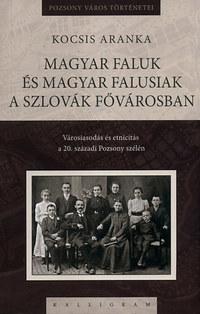 Kocsis Aranka: Magyar faluk és magyar falusiak a szlovák fővárosban - Városiasodás és etnicitás a 20. századi Pozsony szélén -  (Könyv)