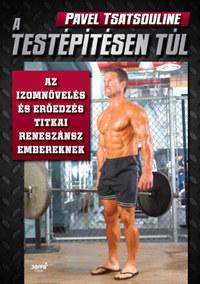 Pavel Tsatsouline: A testépítésen túl - Az izomnövelés és erőedzés titkai reneszánsz embereknek -  (Könyv)