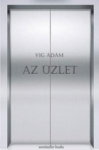 Vig Ádám: Az Üzlet -  (Könyv)