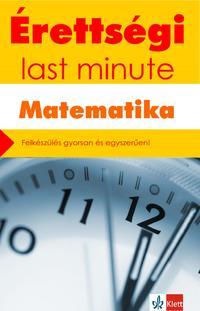 Kiss Géza: Érettségi - Last minute - Matematika -  (Könyv)