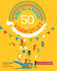 Vanessa King, Val Payne, Peter Harper: Dobd fel a napod! - 50 vidám ötlet -  (Könyv)