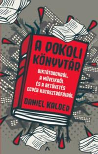 Daniel Kalder: A pokoli könyvtár - Diktátorokról, a műveikről és a betűvetés egyéb katasztrófáiról -  (Könyv)