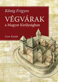 Kőnig Frigyes: Végvárak a Magyar Királyságban - A rekonstrukciós rajzok Giulio Turco felmérései alapján készültek -  (Könyv)