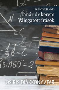 Karinthy Frigyes: Tanár úr kérem - Válogatott írások - Osiris Diákkönyvtár -  (Könyv)