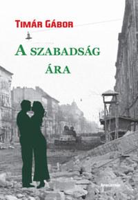Timár Gábor: A szabadság ára -  (Könyv)
