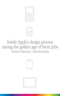 Ken Kocienda: Creative Selection - Inside Apple's design process during the golden age of Steve Jobs -  (Könyv)