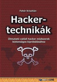 Fehér Krisztián: Hackertechnikák - Útmutató valódi hacker módszerek biztonságos kipróbálásához -  (Könyv)