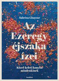 Sabrina Ghayour: Az Ezeregy éjszaka ízei - Közel-keleti konyha mindenkinek -  (Könyv)