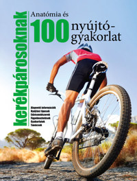 100 nyújtógyakorlat és anatómia kerékpárosoknak - Alapvető információk - Nyújtási típusok - Edzésmódszerek - Figyelmeztetések - Gyakorlatok - Tanácsok -  (Könyv)