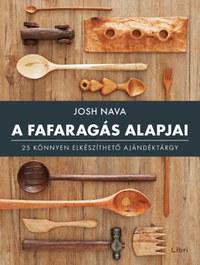 Josh Nava: A fafaragás alapjai - 25 könnyen elkészíthető ajándéktárgy -  (Könyv)