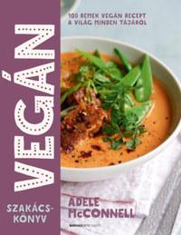 Adele McConnell: Vegán szakácskönyv - 100 remek vegán recept a világ minden tájáról -  (Könyv)