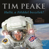 Tim Peake: Halló, a Földdel beszélek? - Kilátás a Nemzetközi Űrállomásról -  (Könyv)
