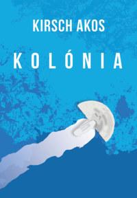 Kirsch Ákos: Kolónia -  (Könyv)