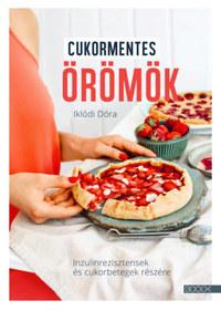 Iklódi Dóra: Cukormentes örömök - Inzulinrezisztensek és cukorbetegek részére -  (Könyv)