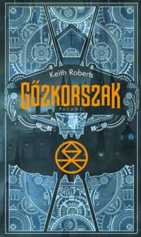 Keith Roberts: Gőzkorszak - Pavane -  (Könyv)