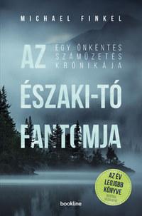 Michael Finkel: Az Északi-tó fantomja - Egy önkéntes száműzetés krónikája -  (Könyv)