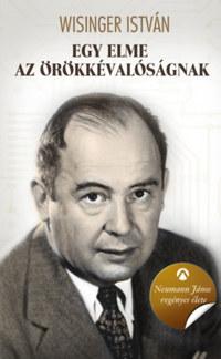 Wisinger István: Egy elme az örökkévalóságnak - Neumann János regényes élete -  (Könyv)