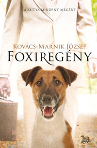Kovács-Marnik József: Foxiregény - A kutya mindent megért -  (Könyv)