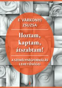 F. Várkonyi Zsuzsa: Hoztam, kaptam, átszabtam! - A személyiségformálás lehetőségei -  (Könyv)
