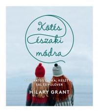 Hilary Grant: Kötés északi módra - 30 divatos sapka, kesztyű, sál és pulóver -  (Könyv)