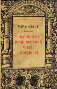 Heltai Gáspár: Krónika az magyaroknak viselt dolgairól -  (Könyv)