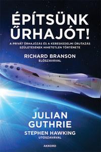 Julian Guthrie: Építsünk űrhajót! - A privát űrhajózás és a kereskedelmi űrutazás születésének hihetetlen története -  (Könyv)