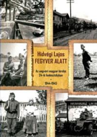 Hidvégi Lajos: Fegyver alatt - Az ungvári magyar királyi 24-ik hadosztályban 1944-1945 -  (Könyv)