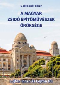 Gottdank Tibor: A magyar zsidó építőművészek öröksége - Lajtán innen és Lajtán túl -  (Könyv)