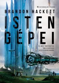 Brandon Hackett: Isten gépei és más történetek mesterséges intelligenciákról -  (Könyv)