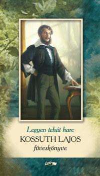 KOssuth Lajos: Legyen hát harc - Kossuth Lajos füveskönyve -  (Könyv)