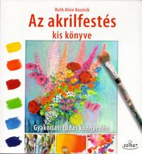 Kosnick, Ruthalice: Az akrilfestés kiskönyve - Gyakorlati tudás könnyedén -  (Könyv)