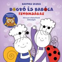 Bartos Erika: Bogyó és Babóca finomságai - Könnyen elkészíthető édességek -  (Könyv)