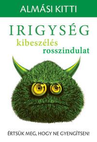 Almási Kitti: Irigység, kibeszélés, rosszindulat - Értsük meg, hogy ne gyengítsen! -  (Könyv)