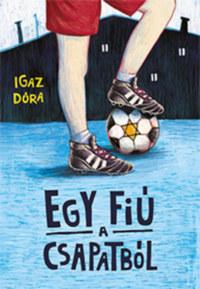 Igaz Dóra: Egy fiú a csapatból -  (Könyv)